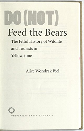 9780700614325: Do (Not) Feed the Bears: The Fitful History of Wildlife and Tourists in Yellowstone