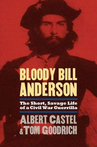 9780700614349: Bloody Bill Anderson: The Short, Savage Life of a Civil War Guerrilla