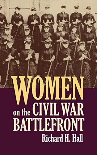 Women on the Civil War Battlefront (Modern War Studies): Hall, Richard H.