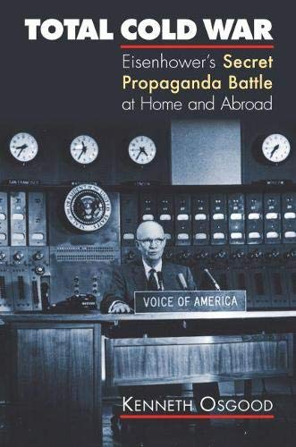 9780700614455: Total Cold War: Eisenhower's Secret Propaganda Battle at Home And Abroad