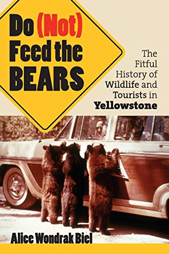 9780700614585: Do (Not) Feed the Bears: The Fitful History of Wildlife and Tourists in Yellowstone
