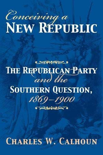9780700614622: Conceiving a New Republic: The Republican Party and the Southern Question, 1869-1900 (American Political Thought)