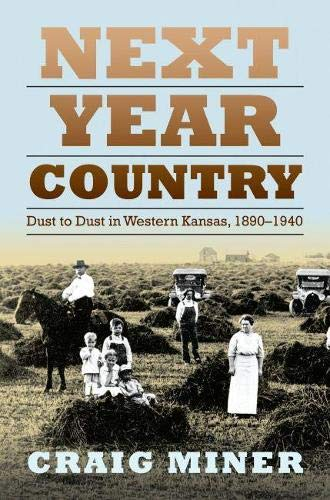 9780700614769: Next Year Country: Dust to Dust in Western Kansas, 1890-1940