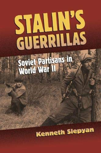 Stalin's Guerrillas: Soviet Partisans in World War II: Slepyan, Kenneth