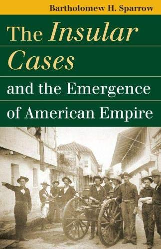9780700614820: The Insular Cases And the Emergence of American Empire
