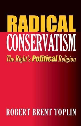 Radical Conservatism: The Right's Political Religion: Robert Brent Toplin
