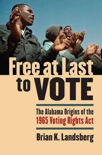 9780700615100: Free at Last to Vote: The Alabama Origins of the 1965 Voting Rights Act