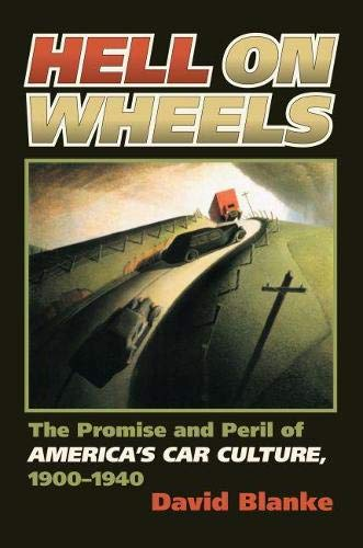 Hell on Wheels: The Promise and Peril of America's Car Culture, 1900-1940: Blanke, David
