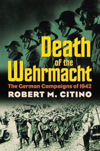 9780700615315: Death of the Wehrmacht: The German Campaigns of 1942