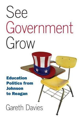 9780700615322: See Government Grow: Education Politics from Johnson to Reagan