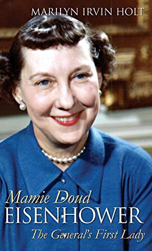 Mamie Doud Eisenhower: the General's First Lady: Holt, Marilyn Irvin
