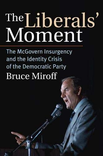 The Liberals' Moment: The McGovern Insurgency and the Identity Crisis of the Democratic Party:...