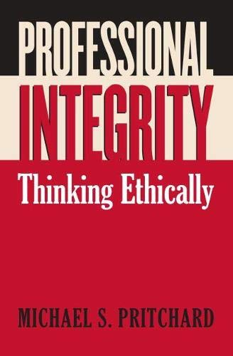 Professional Integrity: Thinking Ethically: Michael S. Pritchard