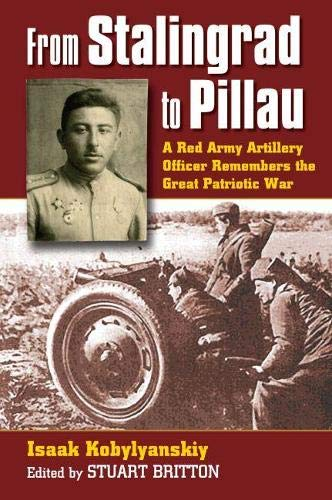 9780700615667: From Stalingrad to Pillau: A Red Army Artillery Officer Remembers the Great Patriotic War (Modern War Studies)