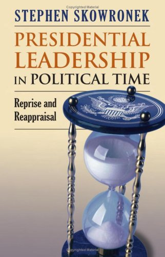 9780700615742: Presidential Leadership in Political Time: Reprise and Reappraisal