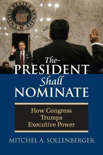 9780700615766: The President Shall Nominate: How Congress Trumps Executive Power