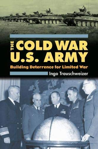 9780700615780: The Cold War U.S. Army: Building Deterrence for Limited War (Modern War Studies (Hardcover))