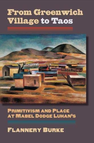 From Greenwich Village to Taos: Primitivism and Place at Mabel Dodge Luhan's (Cultureamerica) ...