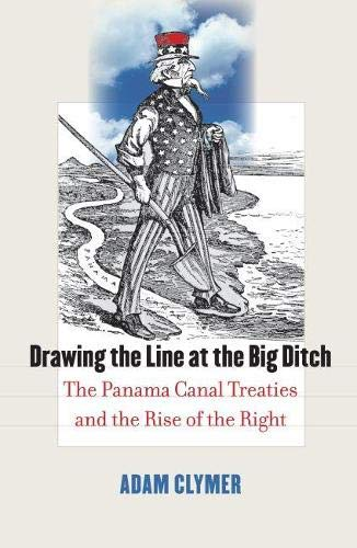 9780700615827: Drawing the Line at the Big Ditch: The Panama Canal Treaties and the Rise of the Right