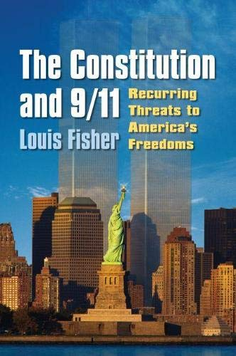 The Constitution and 9/11: Recurring Threats to: Louis Fisher