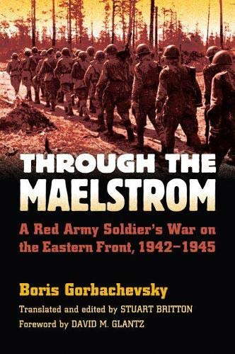 9780700616053: Through the Maelstrom: A Red Army Soldier's War on the Eastern Front, 1942-1945 (Modern War Studies)