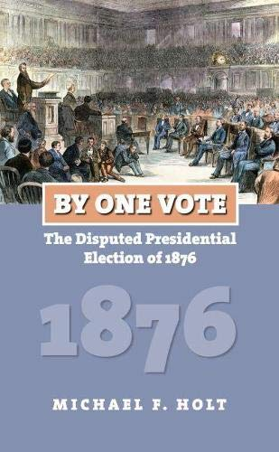 By One Vote: The Disputed Presidential Election of 1876 (American Presidential Elections): Michael ...