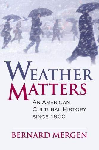 Weather Matters: An American Cultural History Since 1900.: Mergen, Bernard.