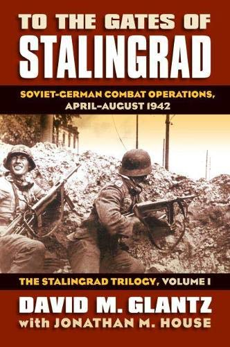 9780700616305: To the Gates of Stalingrad: Soviet-German Combat Operations, April-August 1942 (Modern War Studies)