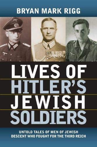 Lives of Hitler's Jewish Soldiers. Untold Tales of Men of Jewish Descent who Fought for the ...