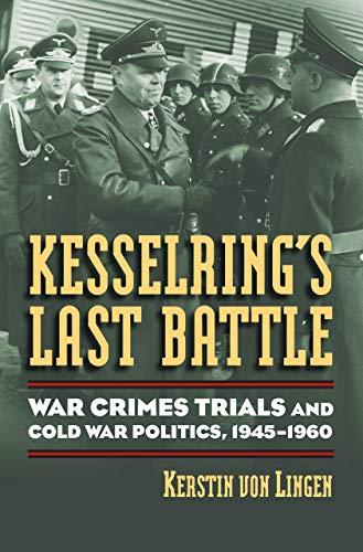 9780700616411: Kesselring's Last Battle: War Crimes Trials and Cold War Politics, 1945-1960 (Modern War Studies)