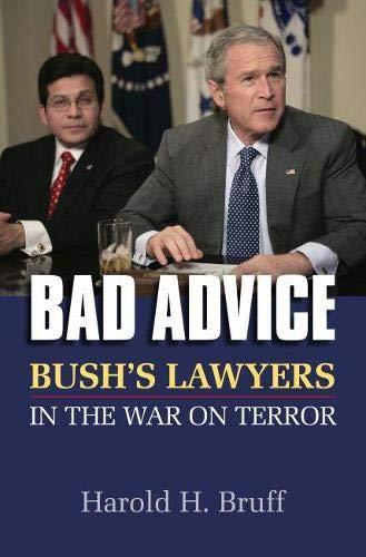 9780700616435: Bad Advice: Bush's Lawyers in the War on Terror
