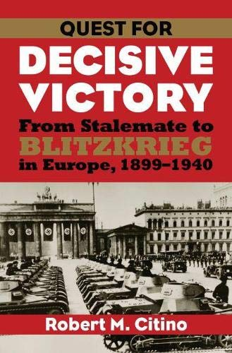9780700616558: Quest for Decisive Victory: From Stalemate to Blitzkrieg in Europe, 1899-1940 (Modern War Studies)