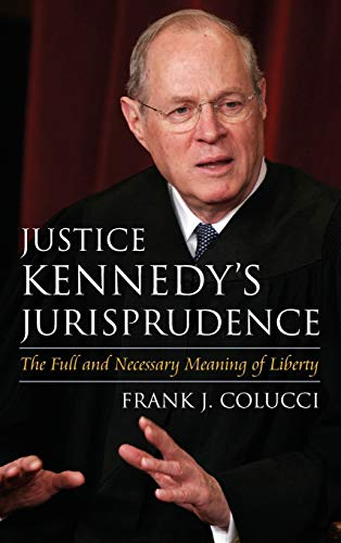 9780700616626: Justice Kennedy's Jurisprudence: The Full and Necessary Meaning of Liberty