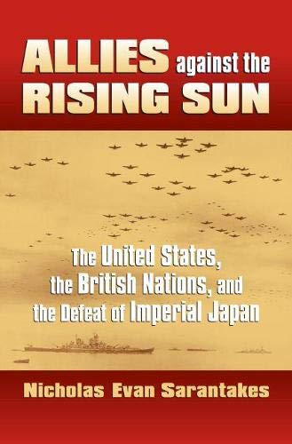 9780700616695: Allies Against the Rising Sun: The United States, the British Nations, and the Defeat of Imperial Japan