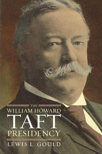 9780700616749: The William Howard Taft Presidency (American Presidency (Univ of Kansas Hardcover))