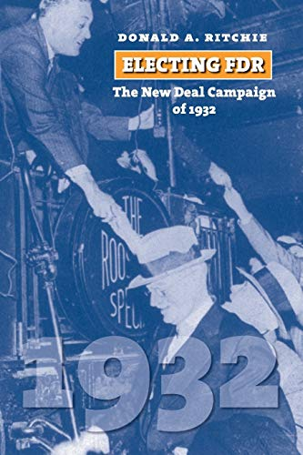 9780700616879: Electing FDR: The New Deal Campaign of 1932 (American Presidential Elections)