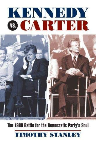 Kennedy vs. Carter: The 1980 Battle for the Democratic Party's Soul (Hardcover): Timothy ...