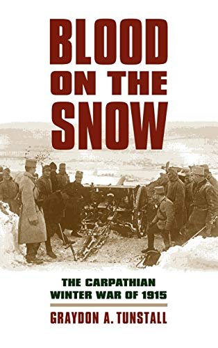 9780700617203: Blood on the Snow: The Carpathian Winter War of 1915 (Modern War Studies)