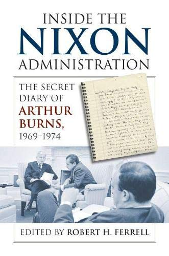 9780700617302: Inside the Nixon Administration: The Secret Diary of Arthur Burns, 1969-1974