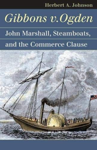 9780700617340: Gibbons v. Ogden: John Marshall, Steamboats, and Interstate Commerce (Landmark Law Cases and American Society)
