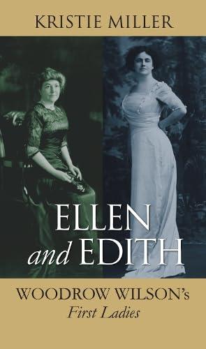 Ellen And Edith: Woodrow Wilson's First Ladies.: Miller, Kristie.