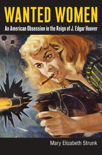 9780700617449: Wanted Women: An American Obsession in the Reign of J. Edgar Hoover