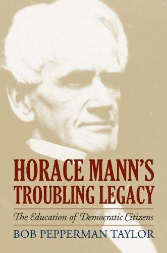 9780700617456: Horace Mann's Troubling Legacy: The Education of Democratic Citizens (American Political Thought)