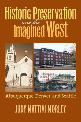 9780700617609: Historic Preservation and the Imagined West: Albuquerque, Denver, and Seattle