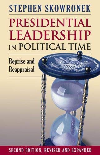 9780700617623: Presidential Leadership in Political Time: Reprise and Reappraisal Second Edition, Revised and Expanded