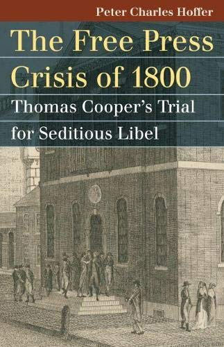 9780700617654: The Free Press Crisis of 1800: Thomas Cooper's Trial for Seditious Libel (Landmark Law Cases & American Society)
