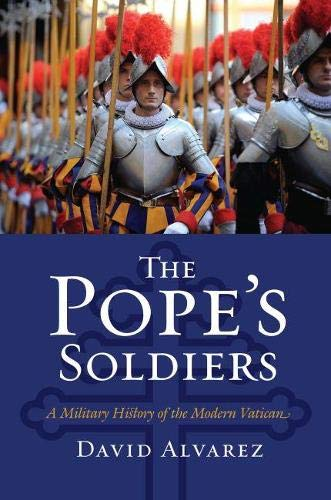 9780700617708: The Pope's Soldiers: A Military History of the Modern Vatican