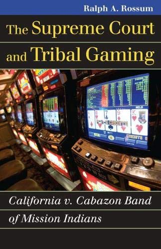 9780700617784: The Supreme Court and Tribal Gaming: California v. Cabazon Band of Mission Indians (Landmark Law Cases & American Society)