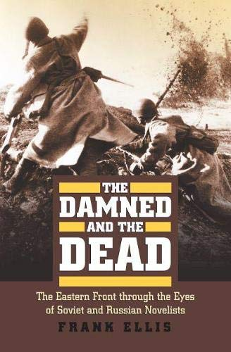 9780700617845: The Damned and the Dead: The Eastern Front through the Eyes of the Soviet and Russian Novelists (Modern War Studies)