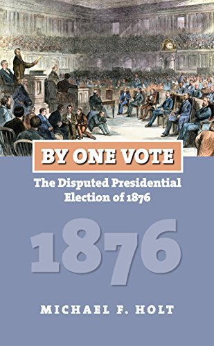 By One Vote: The Disputed Presidential Election of 1876 (Paperback): Michael F. Holt